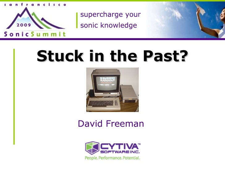 supercharge your sonic knowledge Stuck in the Past? David Freeman
