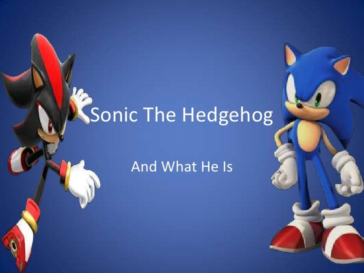 Sonic The Hedgehog<br />And What He Is<br />