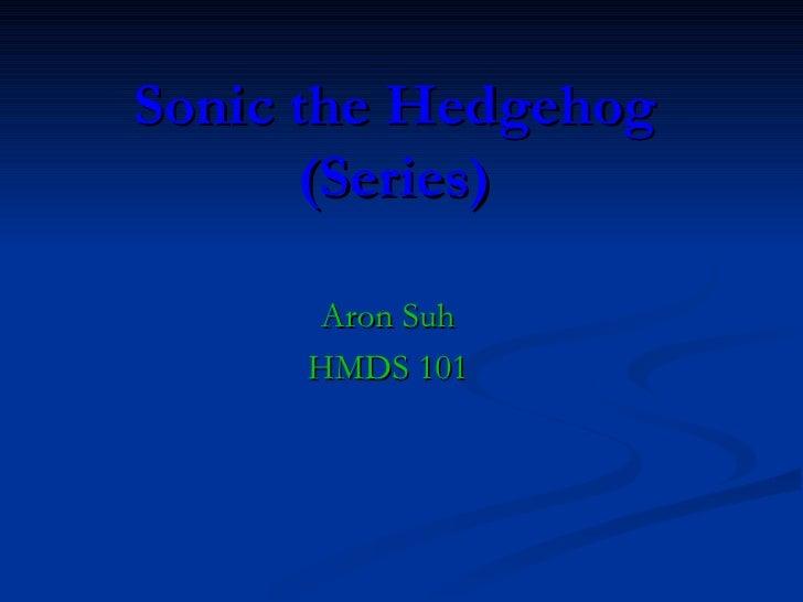 Sonic the Hedgehog      (Series)     Aron Suh     HMDS 101