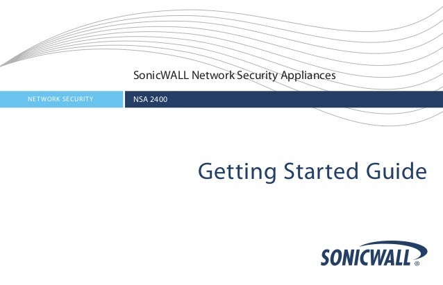 SonicWALL Network Security AppliancesNET WORK SECURIT Y   NSA 2400                                Getting Started Guide