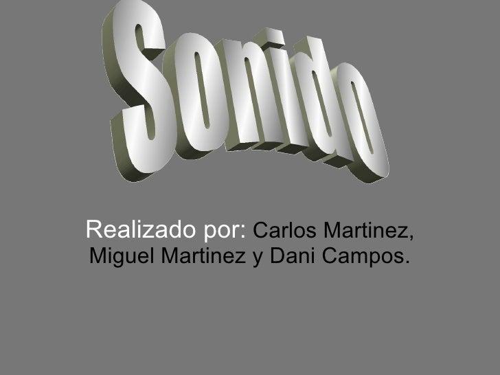 Realizado por:  Carlos Martinez, Miguel Martinez y Dani Campos. Sonido
