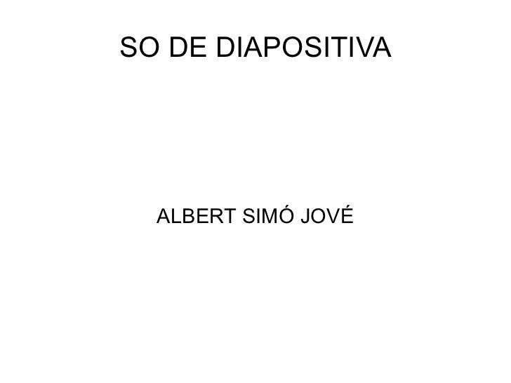 SO DE DIAPOSITIVA ALBERT SIMÓ JOVÉ