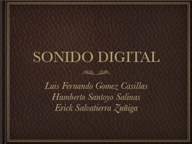 SONIDO DIGITAL Luis Fernando Gomez Casillas  Humberto Santoyo Salinas   Erick Salvatierra Zuñiga