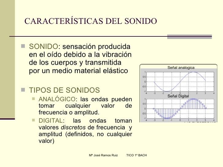 CARACTERÍSTICAS DEL SONIDO <ul><li>SONIDO : sensación producida en el oído debido a la vibración de los cuerpos y transmit...