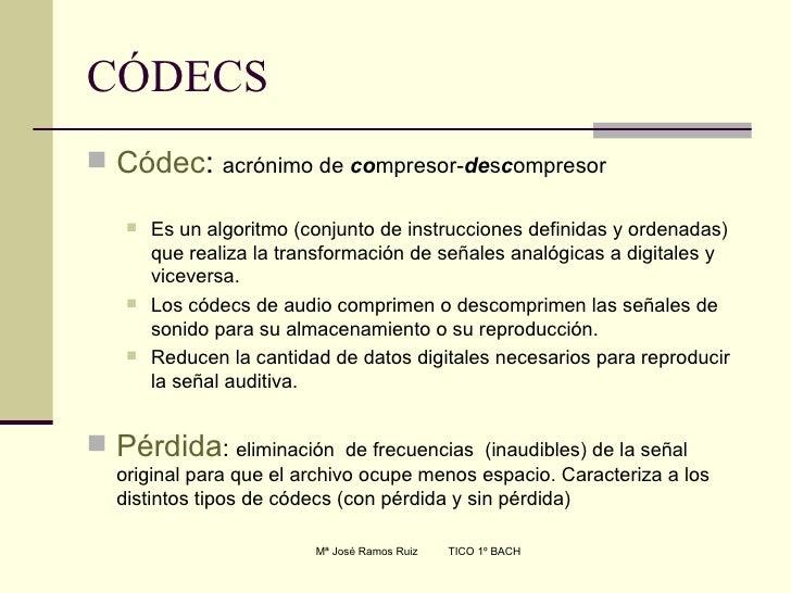 CÓDECS <ul><li>Códec :  acrónimo de  co mpresor- de s c ompresor </li></ul><ul><ul><li>Es un algoritmo (conjunto de instru...