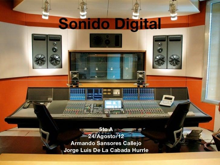 Sonido Digital             5to A         24/Agosto/12  Armando Sansores CallejoJorge Luis De La Cabada Hurrle