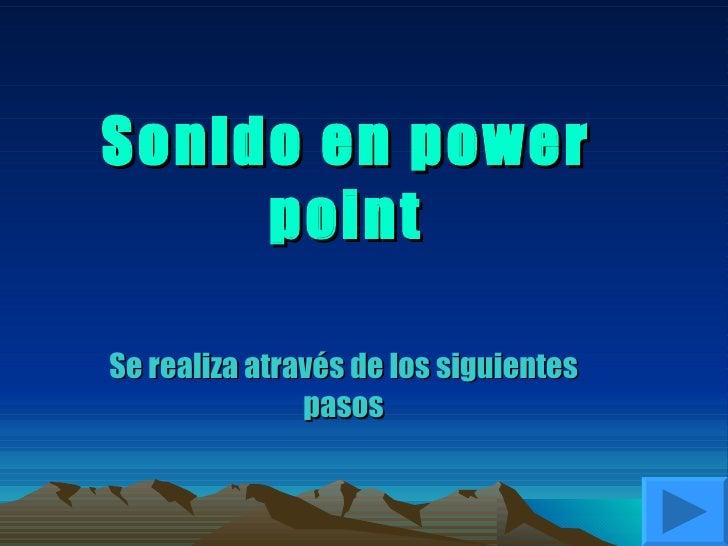 Sonido en power point Se realiza através de los siguientes pasos
