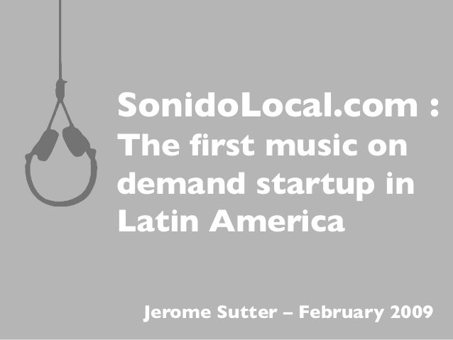 SonidoLocal.com : The first music on demand startup in Latin America Jerome Sutter – February 2009