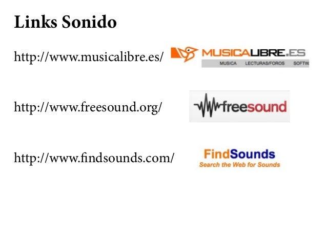Links Sonido http://www.musicalibre.es/ http://www.freesound.org/ http://www.findsounds.com/