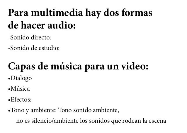 Para multimedia hay dos formas de hacer audio: -Sonido directo: -Sonido de estudio: Capas de música para un video: •Dialog...