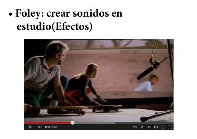 • Foley: crear sonidos en  estudio(Efectos)
