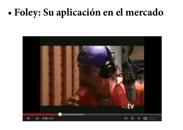 • Foley: Su aplicación en el mercado
