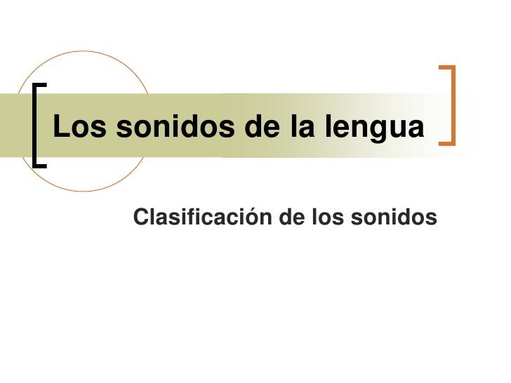 Los sonidos de la lengua<br />Clasificación de los sonidos<br />