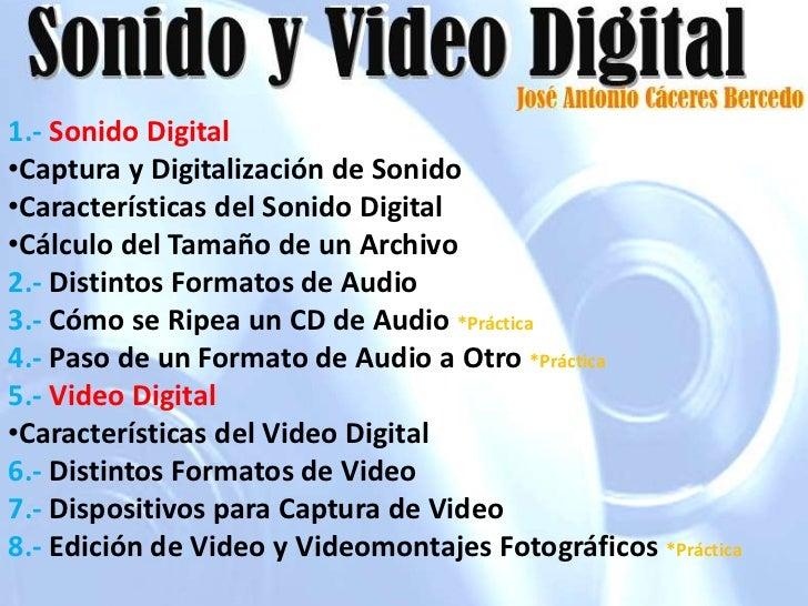 1.- Sonido Digital•Captura y Digitalización de Sonido•Características del Sonido Digital•Cálculo del Tamaño de un Archivo2...