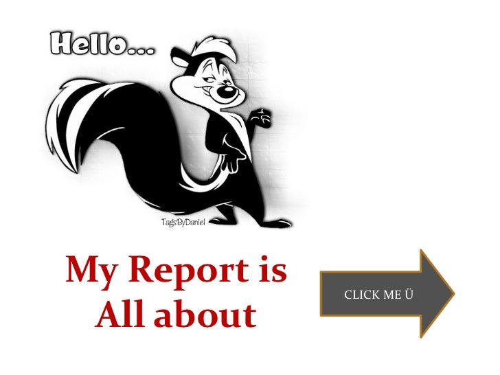 My Report is   CLICK ME Ü All about