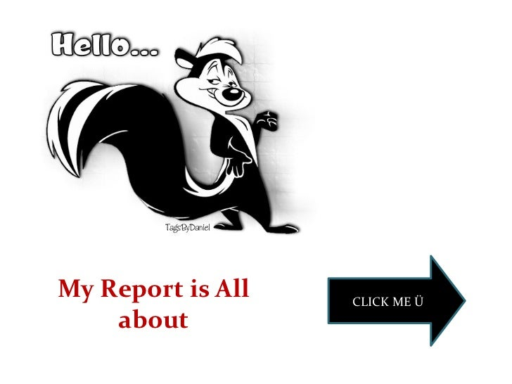 My Report is All   CLICK ME Ü    about