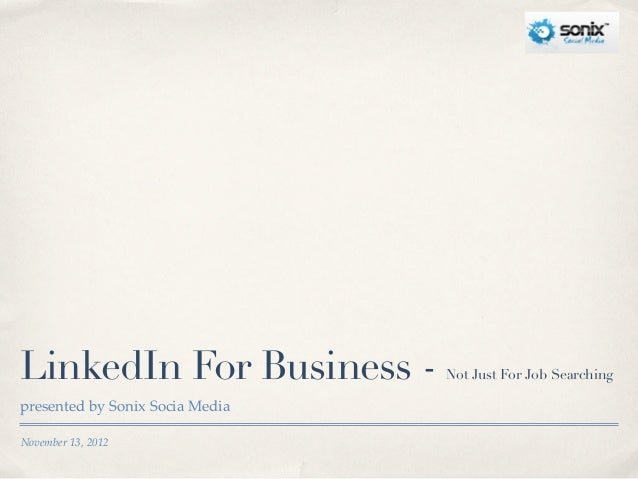 LinkedIn For Business -          Not Just For Job Searchingpresented by Sonix Socia MediaNovember 13, 2012