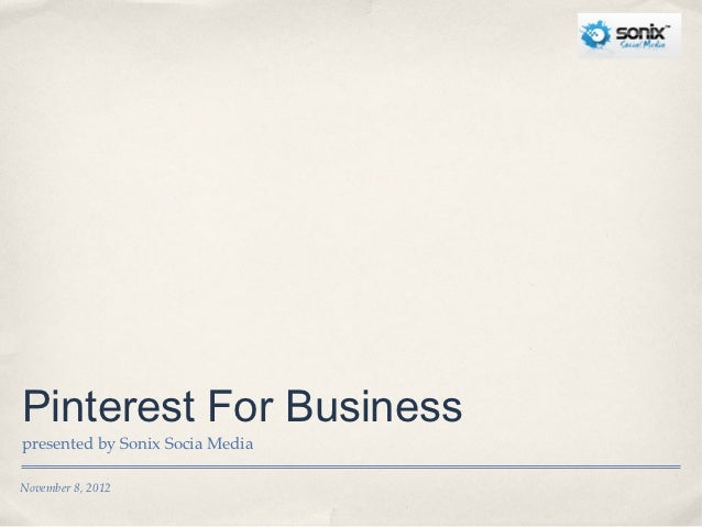 Pinterest For Businesspresented by Sonix Socia MediaNovember 8, 2012