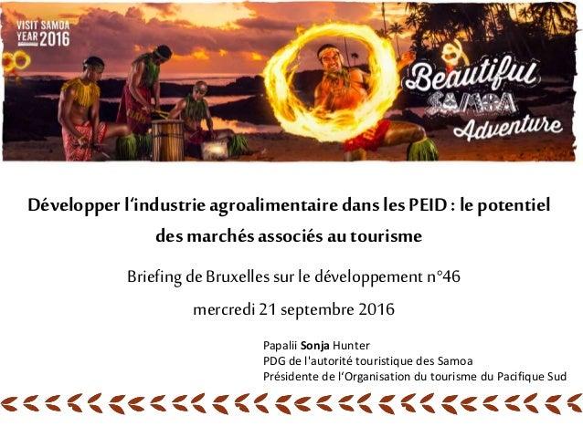 Développer l'industrieagroalimentaire danslesPEID : le potentiel des marchésassociésautourisme Briefing de Bruxelles sur l...