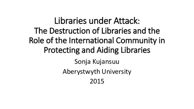 Libraries under Attack: The Destruction of Libraries and the Role of the International Community in Protecting and Aiding ...