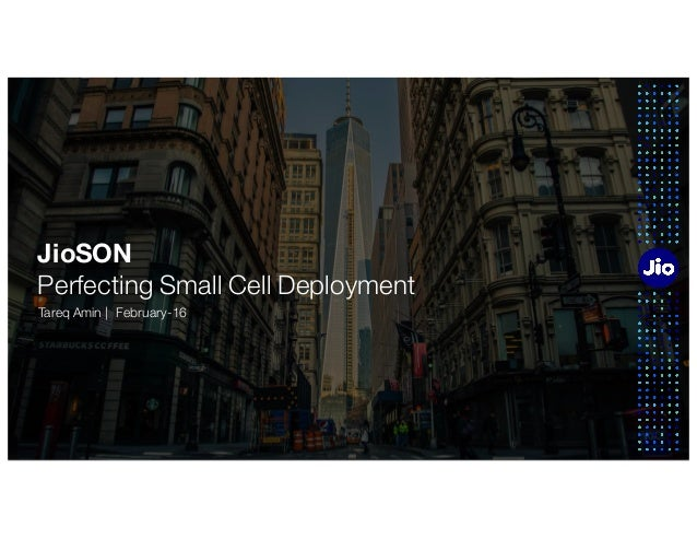 1 JioSON Perfecting Small Cell Deployment Tareq Amin | February-16
