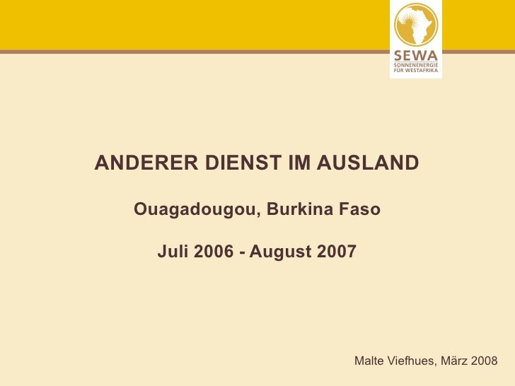 ANDERER DIENST IM AUSLAND    Ouagadougou, Burkina Faso      Juli 2006 - August 2007                               Malte Vi...