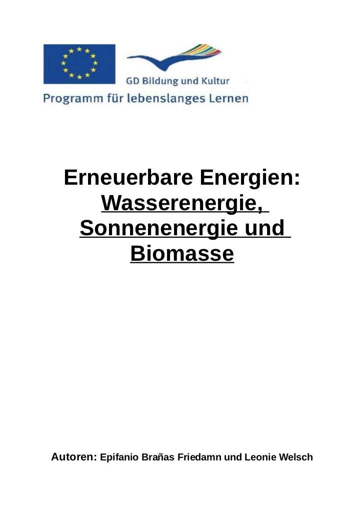 Erneuerbare Energien:     Wasserenergie,   Sonnenenergie und       BiomasseAutoren: Epifanio Brañas Friedamn und Leonie We...
