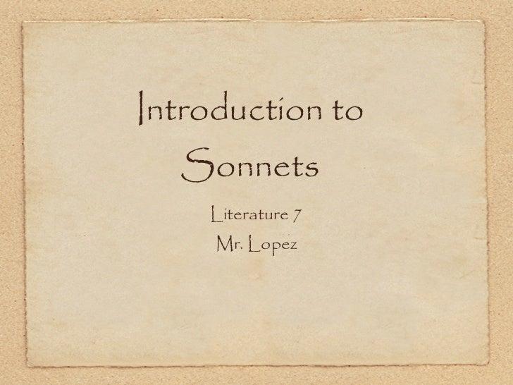 Introduction to  Sonnets    Literature 7     Mr. Lopez