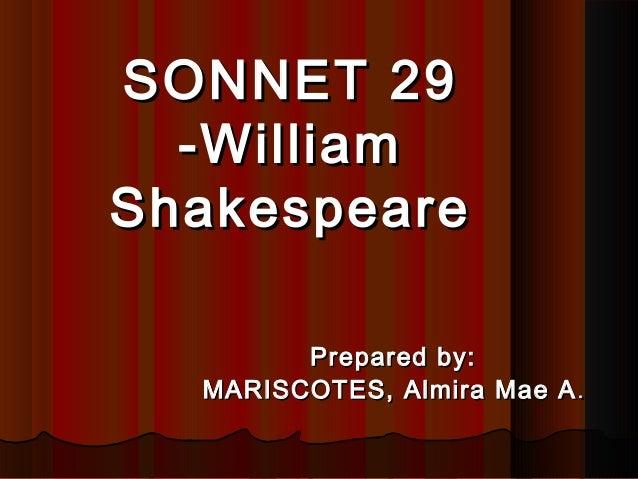 SONNET 29 -William Shakespeare Prepared by: MARISCOTES, Almira Mae A .