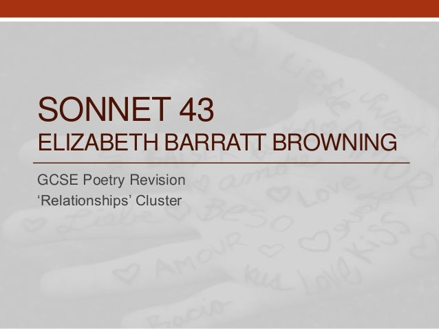 elizabeth browning sonnet 43 essay Analysis of sonnet 43 elizabeth barrett browning wrote sonnet 43 during the prime of the victorian period, which lasted the duration of queen victoria's.