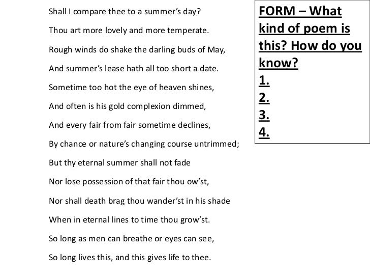 Shall I compare thee to a summer's day?            FORM – WhatThou art more lovely and more temperate.           kind of p...