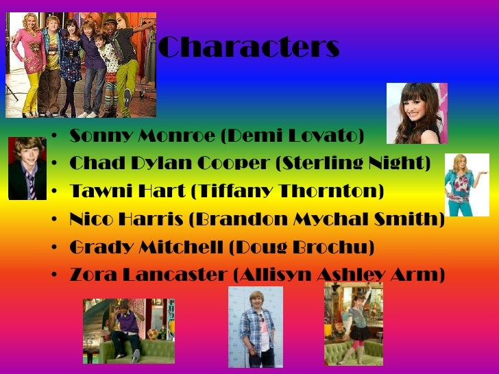 Characters<br />Sonny Monroe (Demi Lovato)<br />Chad Dylan Cooper (Sterling Night)<br />Tawni Hart (Tiffany Thornton)<br /...