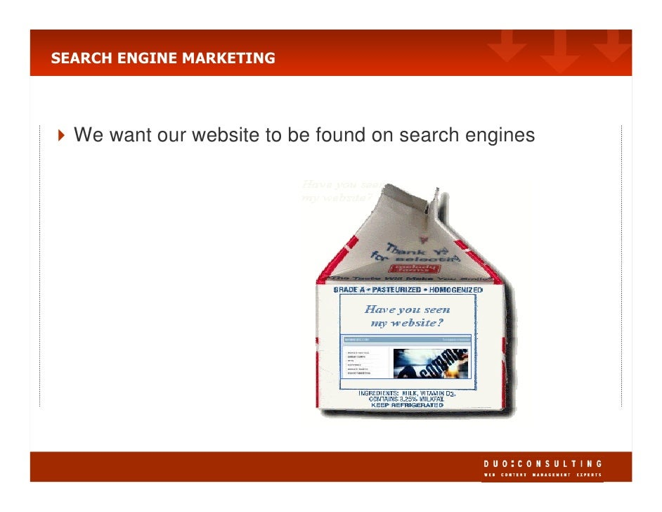 SEARCH ENGINE MARKETING       We want our website to be found on search engines