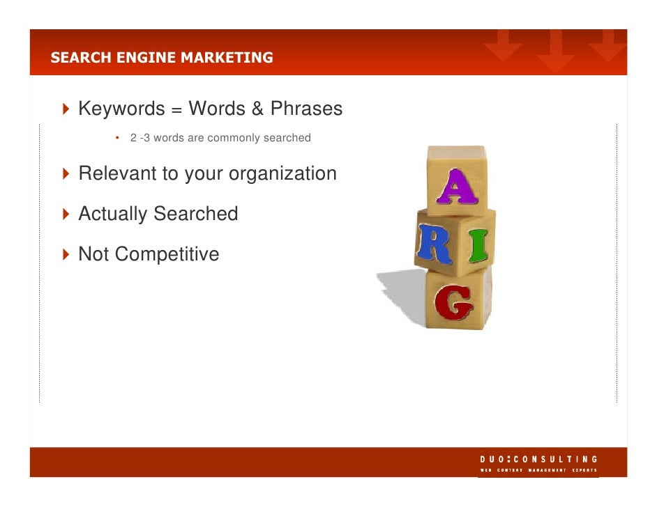 SEARCH ENGINE MARKETING     Keywords = Words & Phrases       • 2 -3 words are commonly searched     Relevant to your organ...