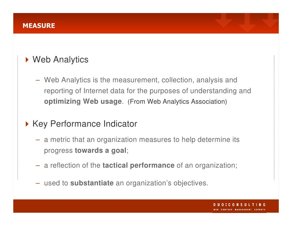 MEASURE       Web Analytics    – Web Analytics is the measurement, collection, analysis and     reporting of Internet data...