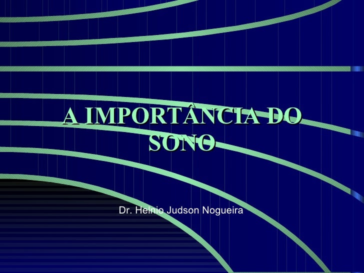 A IMPORTÂNCIA DO SONO Dr. Helnio Judson Nogueira