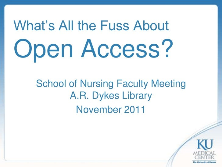 What's All the Fuss AboutOpen Access?   School of Nursing Faculty Meeting          A.R. Dykes Library            November ...