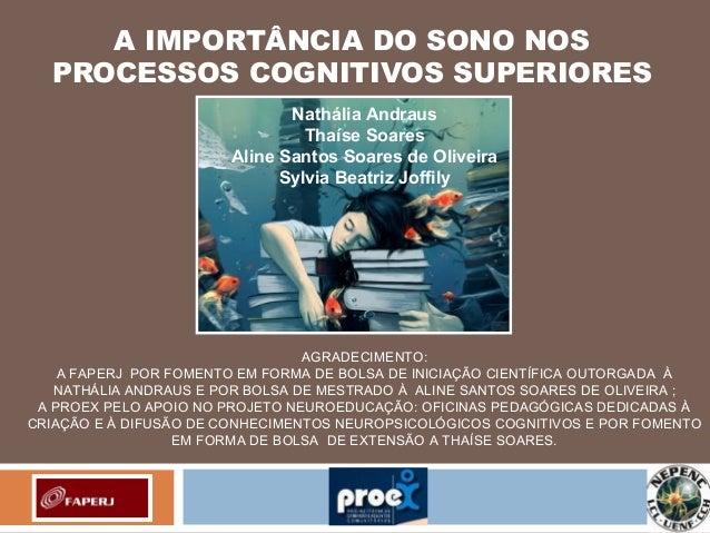 A IMPORTÂNCIA DO SONO NOS  PROCESSOS COGNITIVOS SUPERIORES                              Nathália Andraus                  ...