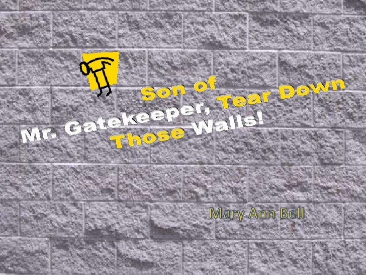 Son ofMr. Gatekeeper, Tear Down Those Walls!<br />Mary Ann Bell<br />