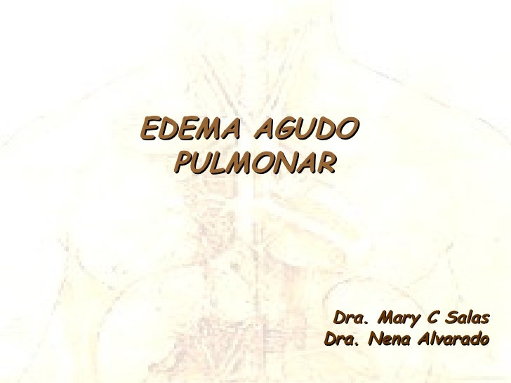 EDEMA AGUDO   PULMONAR               Dra. Mary C Salas          Dra. Nena Alvarado