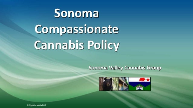 Sonoma Compassionate Cannabis Policy Sonoma Valley Cannabis Group © EdgewireMedia 2017