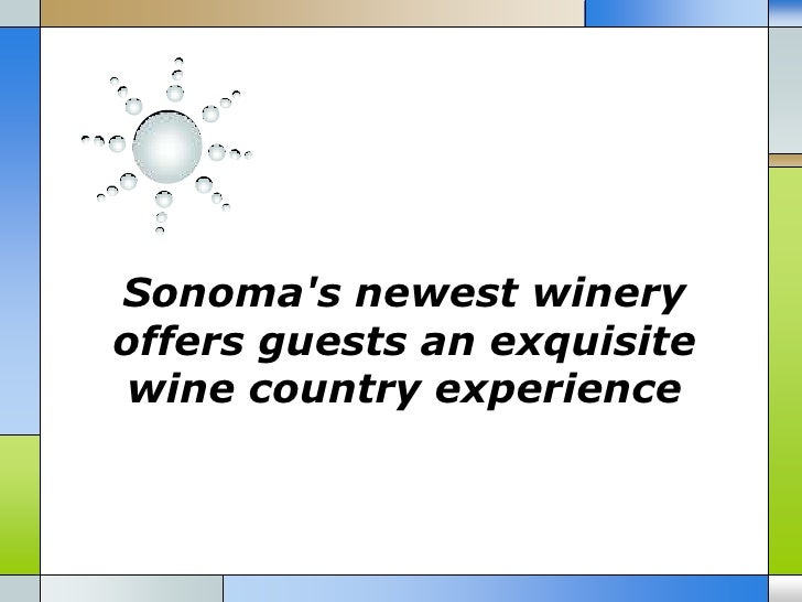 Sonomas newest wineryoffers guests an exquisite wine country experience