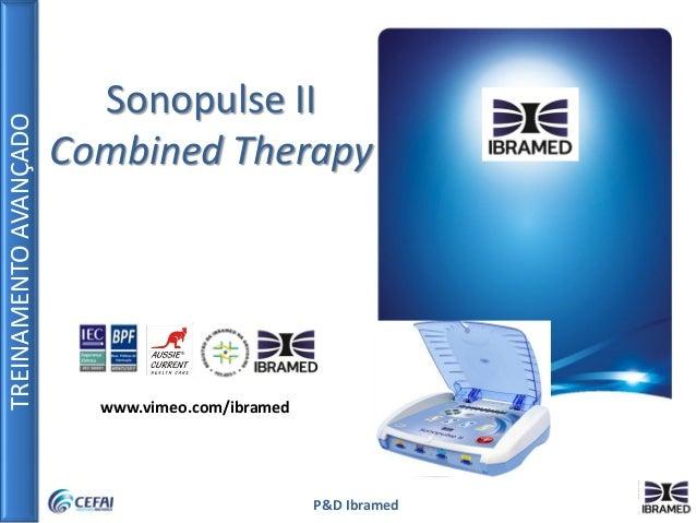 TREINAMENTOAVANÇADO P&D Ibramed Sonopulse II Combined Therapy www.vimeo.com/ibramed