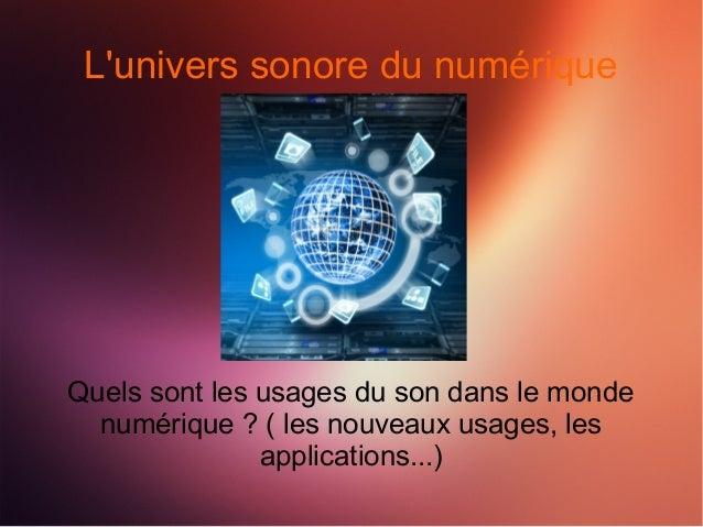 L'univers sonore du numérique  Quels sont les usages du son dans le monde  numérique ? ( les nouveaux usages, les  applica...