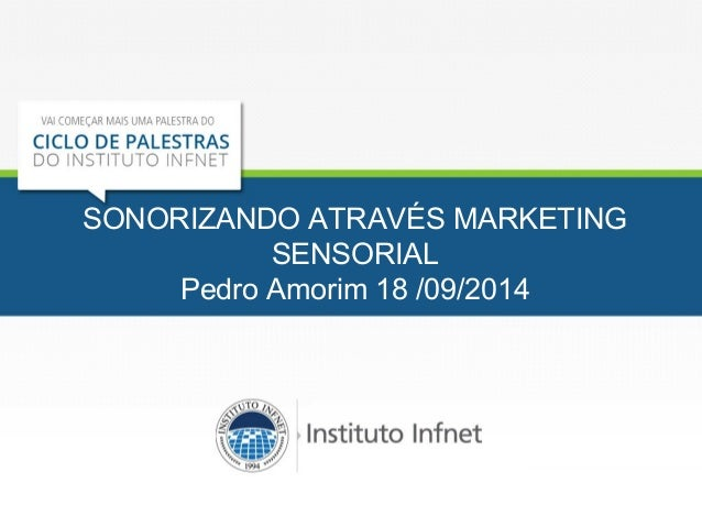 SONORIZANDO ATRAVÉS MARKETING  SENSORIAL  Pedro Amorim 18 /09/2014