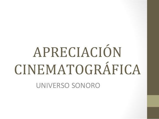 APRECIACIÓNCINEMATOGRÁFICA  UNIVERSO SONORO