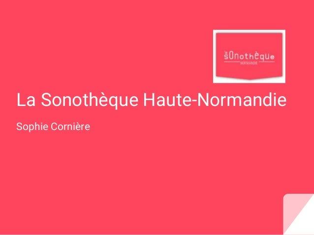 La Sonothèque Haute-Normandie Sophie Cornière