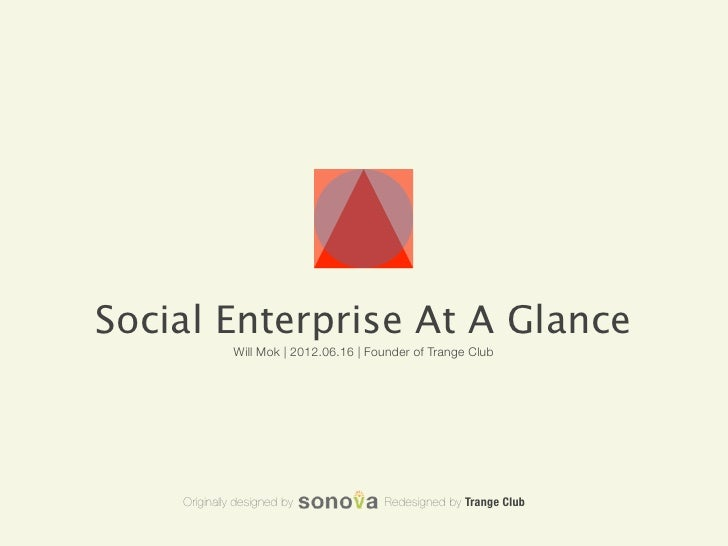Social Enterprise At A Glance              Will Mok | 2012.06.16 | Founder of Trange Club    Originally designed by       ...