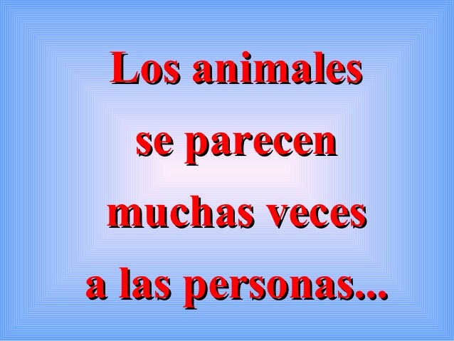 Los animales  se parecen muchas vecesa las personas...