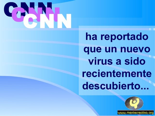 CNNCNN CNN        ha reportado       que un nuevo        virus a sido       recientemente       descubierto...